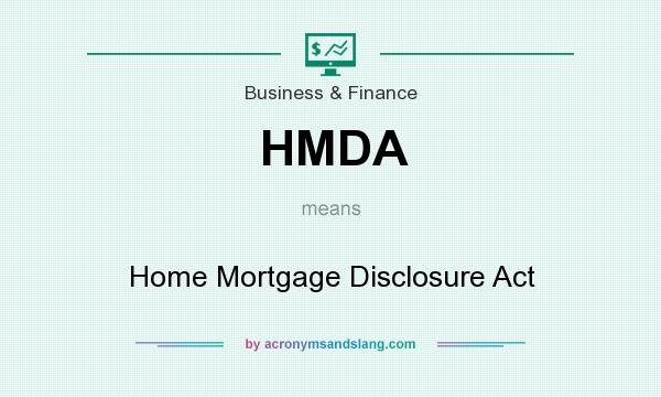 What does HMDA mean? It stands for Home Mortgage Disclosure Act
