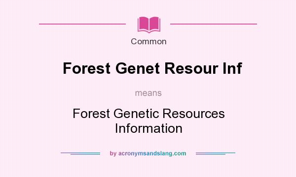 What does Forest Genet Resour Inf mean? It stands for Forest Genetic Resources Information