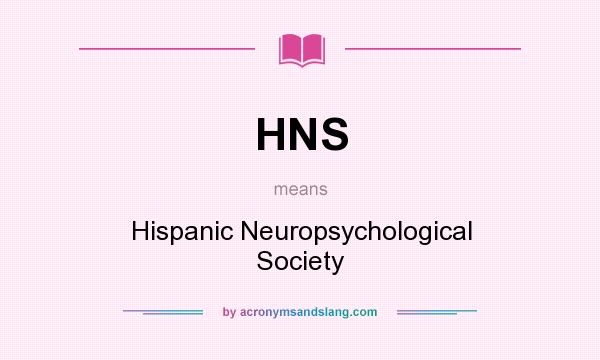 What does HNS mean? It stands for Hispanic Neuropsychological Society