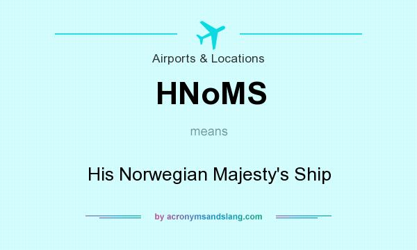 What does HNoMS mean? It stands for His Norwegian Majesty`s Ship
