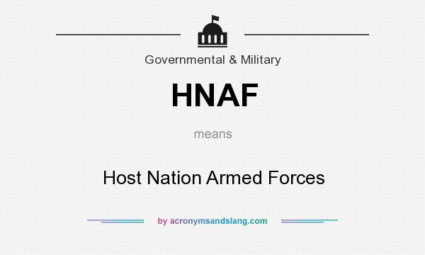 What does HNAF mean? It stands for Host Nation Armed Forces