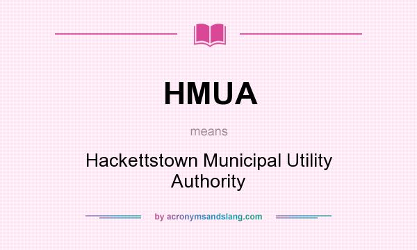 What does HMUA mean? It stands for Hackettstown Municipal Utility Authority