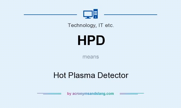 What does HPD mean? It stands for Hot Plasma Detector