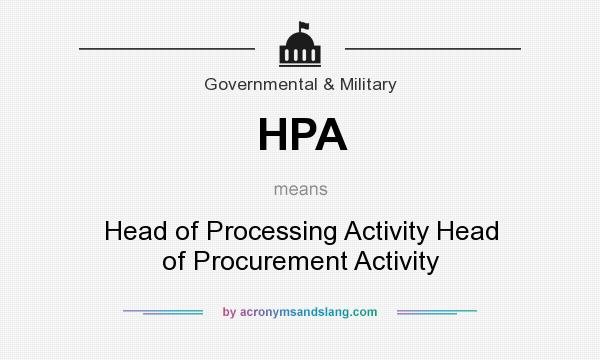 What does HPA mean? It stands for Head of Processing Activity Head of Procurement Activity