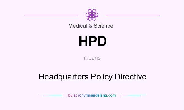 What does HPD mean? It stands for Headquarters Policy Directive
