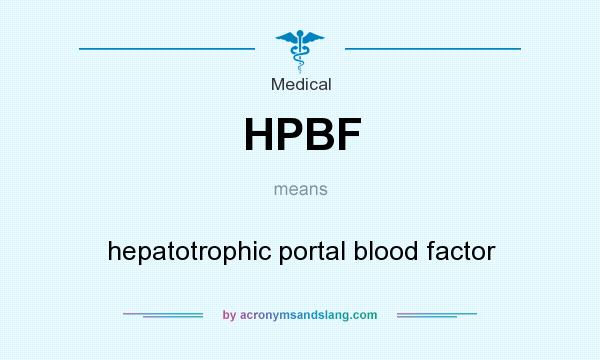 What does HPBF mean? It stands for hepatotrophic portal blood factor