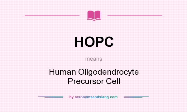 What does HOPC mean? It stands for Human Oligodendrocyte Precursor Cell