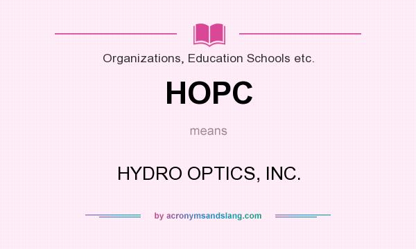 What does HOPC mean? It stands for HYDRO OPTICS, INC.