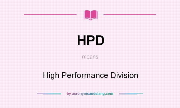 What does HPD mean? It stands for High Performance Division