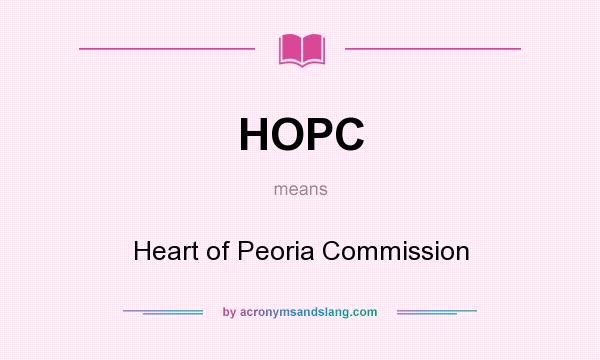 What does HOPC mean? It stands for Heart of Peoria Commission