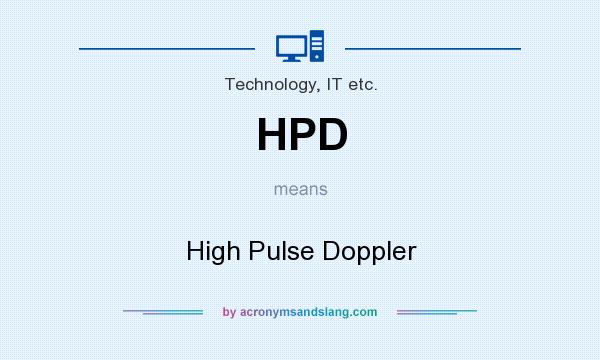 What does HPD mean? It stands for High Pulse Doppler