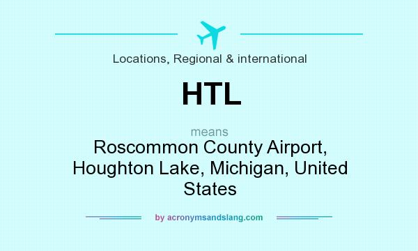 What does HTL mean? It stands for Roscommon County Airport, Houghton Lake, Michigan, United States