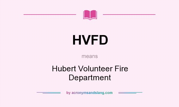 What does HVFD mean? It stands for Hubert Volunteer Fire Department