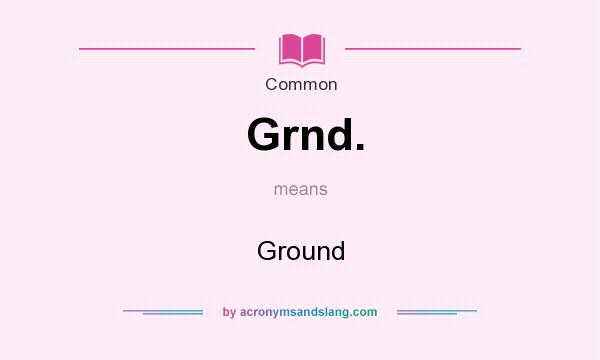What does Grnd. mean? It stands for Ground
