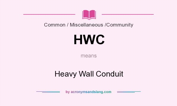 What does HWC mean? It stands for Heavy Wall Conduit