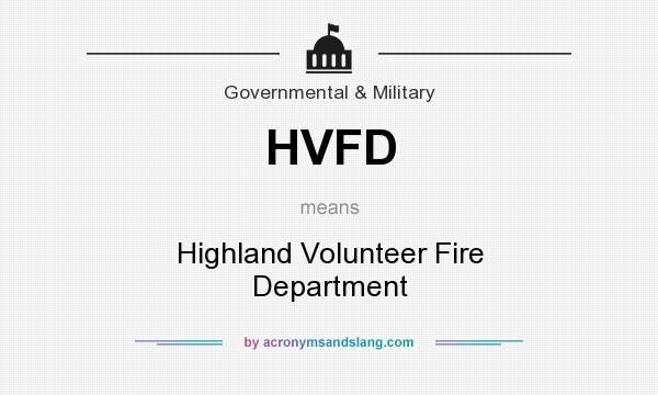 What does HVFD mean? It stands for Highland Volunteer Fire Department