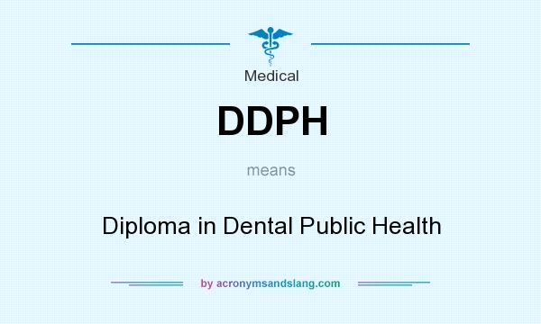 What does DDPH mean? It stands for Diploma in Dental Public Health