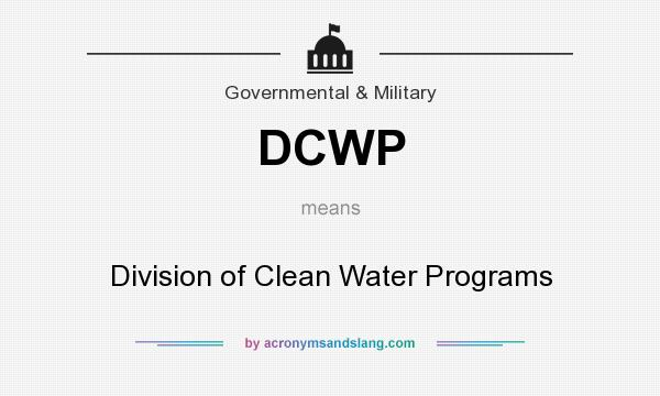 What does DCWP mean? It stands for Division of Clean Water Programs