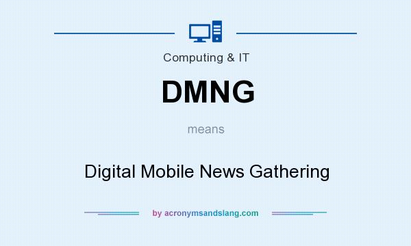 What does DMNG mean? It stands for Digital Mobile News Gathering