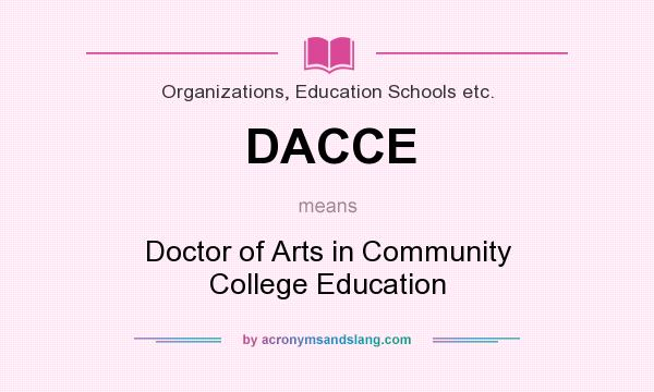 What does DACCE mean? It stands for Doctor of Arts in Community College Education