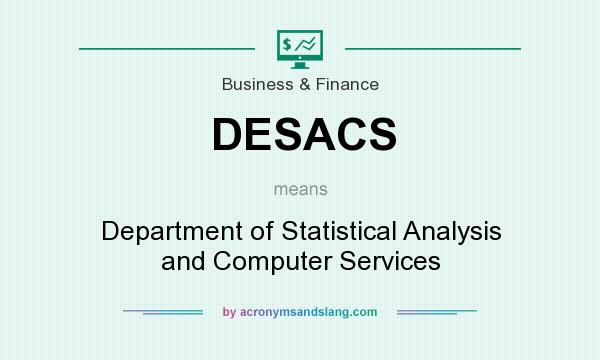 What does DESACS mean? It stands for Department of Statistical Analysis and Computer Services