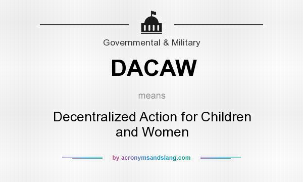 What does DACAW mean? It stands for Decentralized Action for Children and Women
