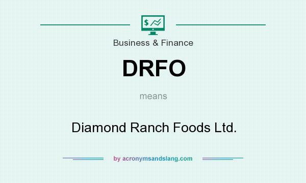 What does DRFO mean? It stands for Diamond Ranch Foods Ltd.
