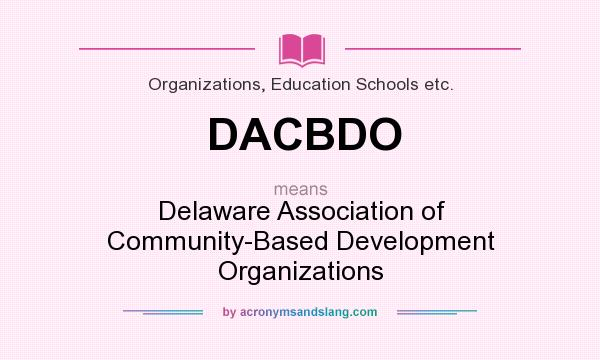 What does DACBDO mean? It stands for Delaware Association of Community-Based Development Organizations