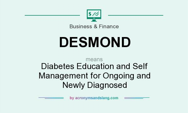 What does DESMOND mean? It stands for Diabetes Education and Self Management for Ongoing and Newly Diagnosed