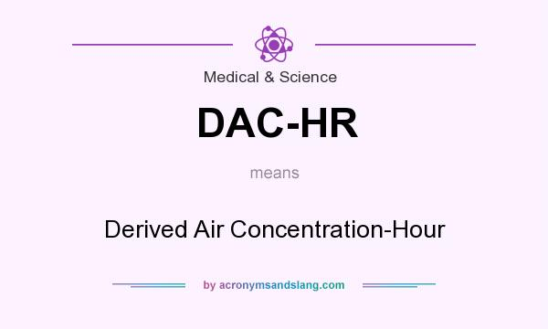 What does DAC-HR mean? It stands for Derived Air Concentration-Hour
