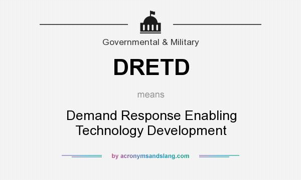 What does DRETD mean? It stands for Demand Response Enabling Technology Development