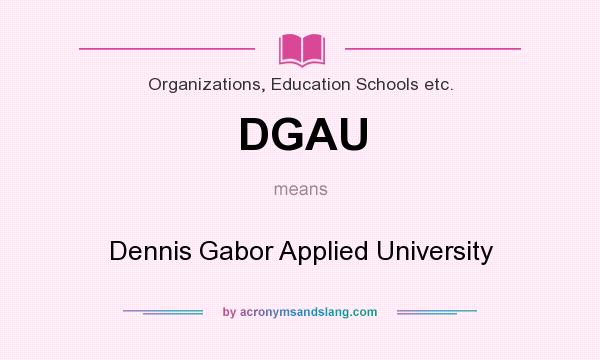 What does DGAU mean? It stands for Dennis Gabor Applied University