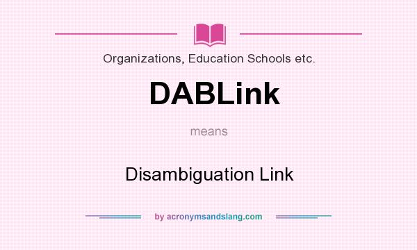 What does DABLink mean? It stands for Disambiguation Link