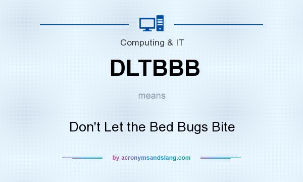 What does DLTBBB mean? It stands for Don`t Let the Bed Bugs Bite