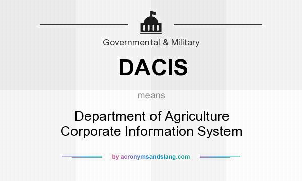 What does DACIS mean? It stands for Department of Agriculture Corporate Information System