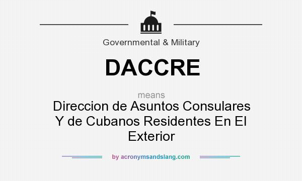 What does DACCRE mean? It stands for Direccion de Asuntos Consulares Y de Cubanos Residentes En El Exterior