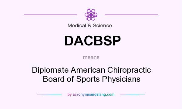 What does DACBSP mean? It stands for Diplomate American Chiropractic Board of Sports Physicians