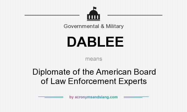 What does DABLEE mean? It stands for Diplomate of the American Board of Law Enforcement Experts