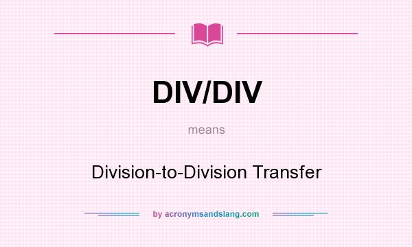 What does DIV/DIV mean? It stands for Division-to-Division Transfer