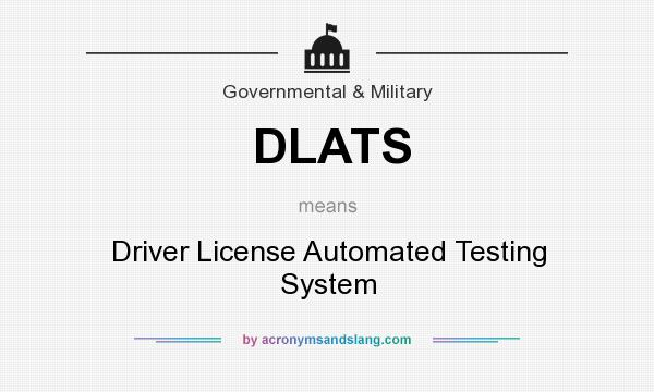 What does DLATS mean? It stands for Driver License Automated Testing System