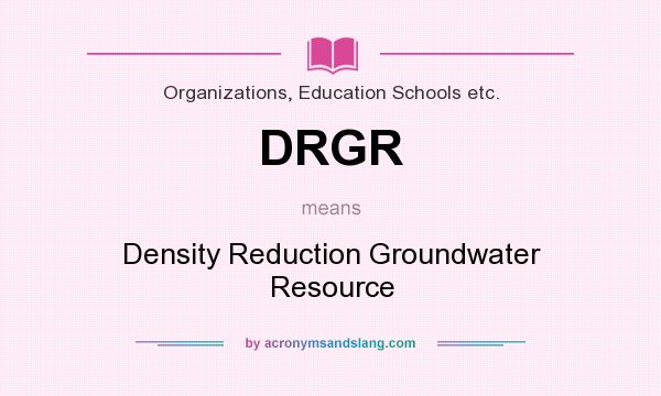 What does DRGR mean? It stands for Density Reduction Groundwater Resource