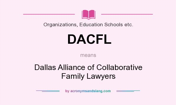 What does DACFL mean? It stands for Dallas Alliance of Collaborative Family Lawyers