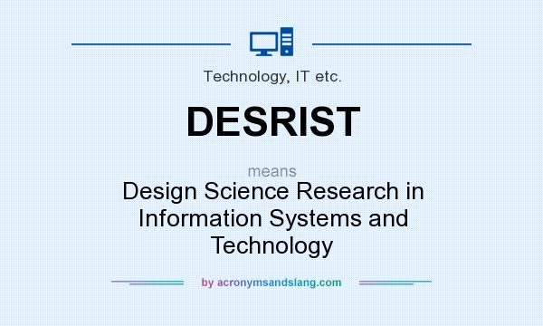 What Does Desrist Mean Definition Of Desrist Desrist Stands For Design Science Research In Information Systems And Technology By Acronymsandslang Com