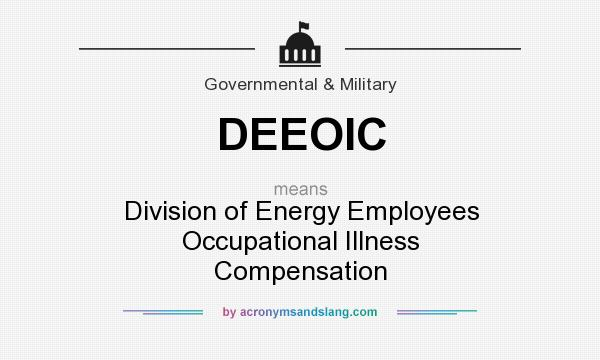 What does DEEOIC mean? It stands for Division of Energy Employees Occupational Illness Compensation