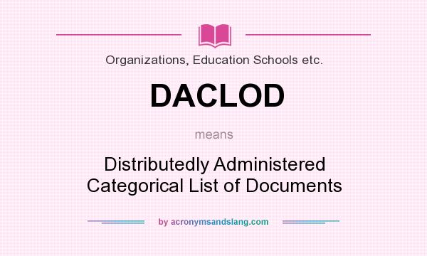What does DACLOD mean? It stands for Distributedly Administered Categorical List of Documents