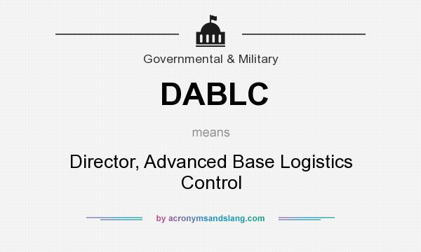 What does DABLC mean? It stands for Director, Advanced Base Logistics Control