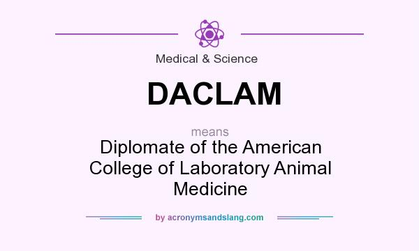 What does DACLAM mean? It stands for Diplomate of the American College of Laboratory Animal Medicine