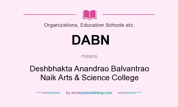 What does DABN mean? It stands for Deshbhakta Anandrao Balvantrao Naik Arts & Science College