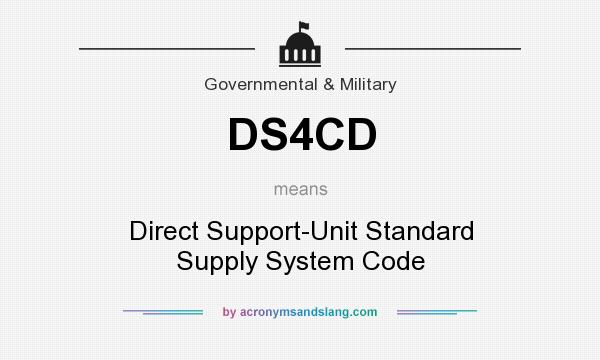 What does DS4CD mean? It stands for Direct Support-Unit Standard Supply System Code