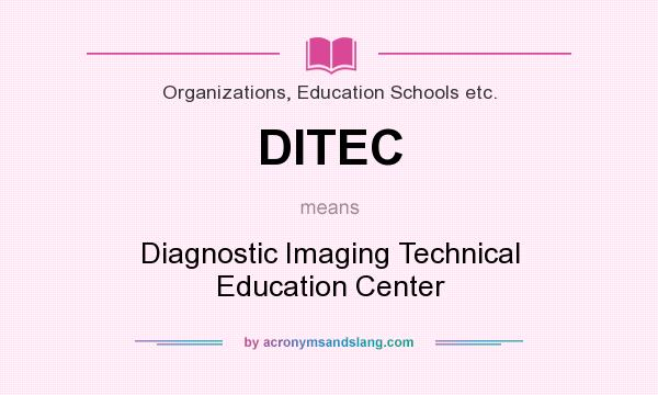 What does DITEC mean? It stands for Diagnostic Imaging Technical Education Center